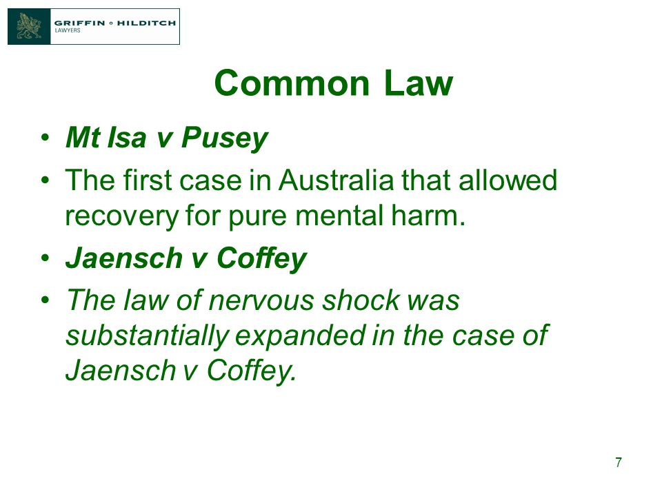 7 Common Law Mt Isa v Pusey The first case in Australia that allowed recovery for pure mental harm.