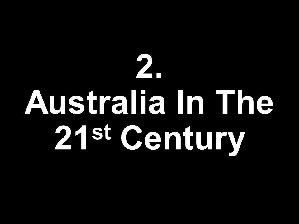 2. Australia In The 21 st Century