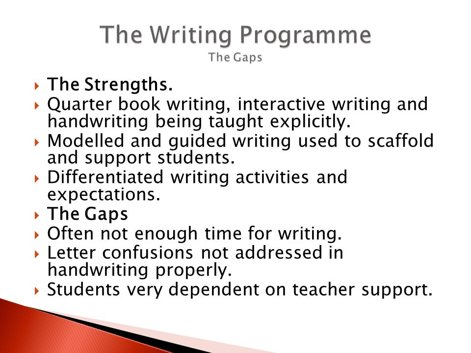  The Strengths.  Quarter book writing, interactive writing and handwriting being taught explicitly.  Modelled and guided writing used to scaffold a