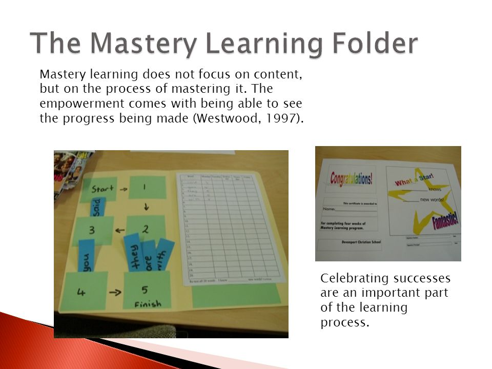 Celebrating successes are an important part of the learning process. Mastery learning does not focus on content, but on the process of mastering it. T