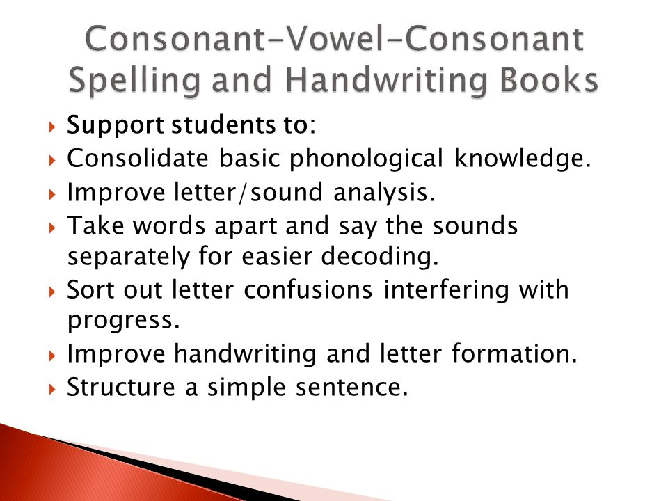 Support students to:  Consolidate basic phonological knowledge.  Improve letter/sound analysis.  Take words apart and say the sounds separately f