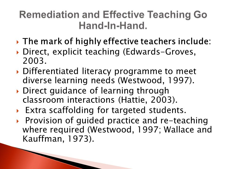  The mark of highly effective teachers include:  Direct, explicit teaching (Edwards-Groves, 2003.  Differentiated literacy programme to meet divers