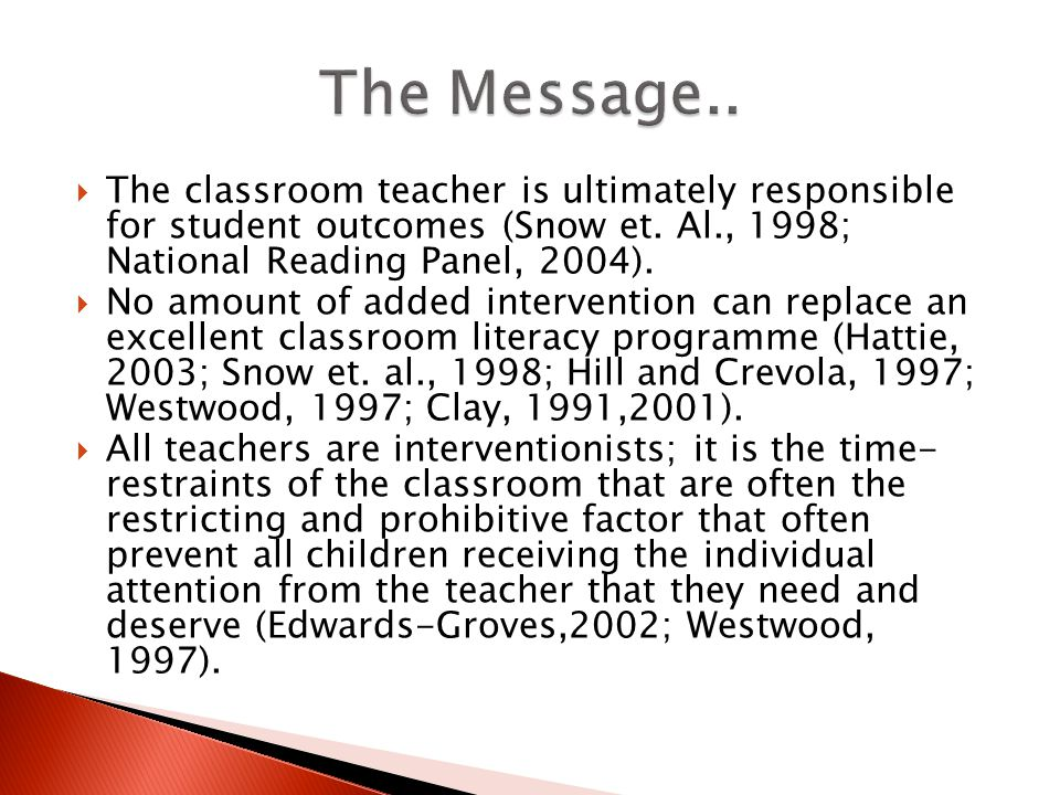  The classroom teacher is ultimately responsible for student outcomes (Snow et.