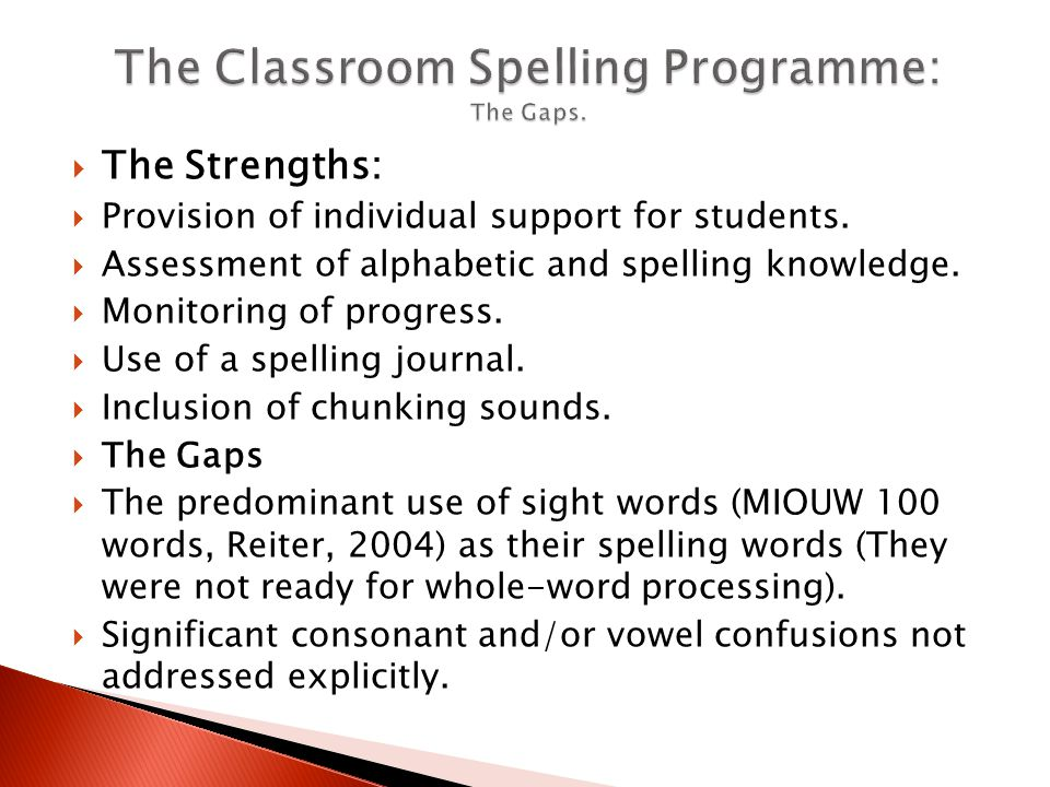  The Strengths:  Provision of individual support for students.  Assessment of alphabetic and spelling knowledge.  Monitoring of progress.  Use of