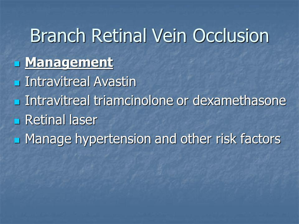 Branch Retinal Vein Occlusion Management Management Intravitreal Avastin Intravitreal Avastin Intravitreal triamcinolone or dexamethasone Intravitreal