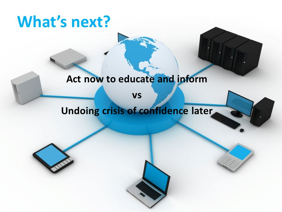 What's next Act now to educate and inform vs Undoing crisis of confidence later