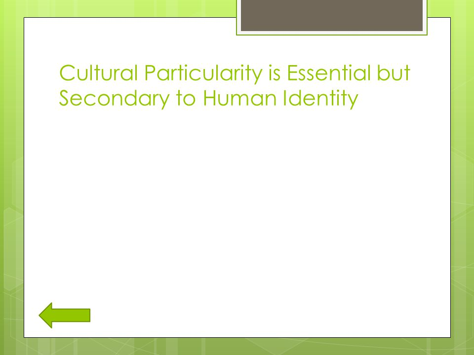 Cultural Particularity is Essential but Secondary to Human Identity
