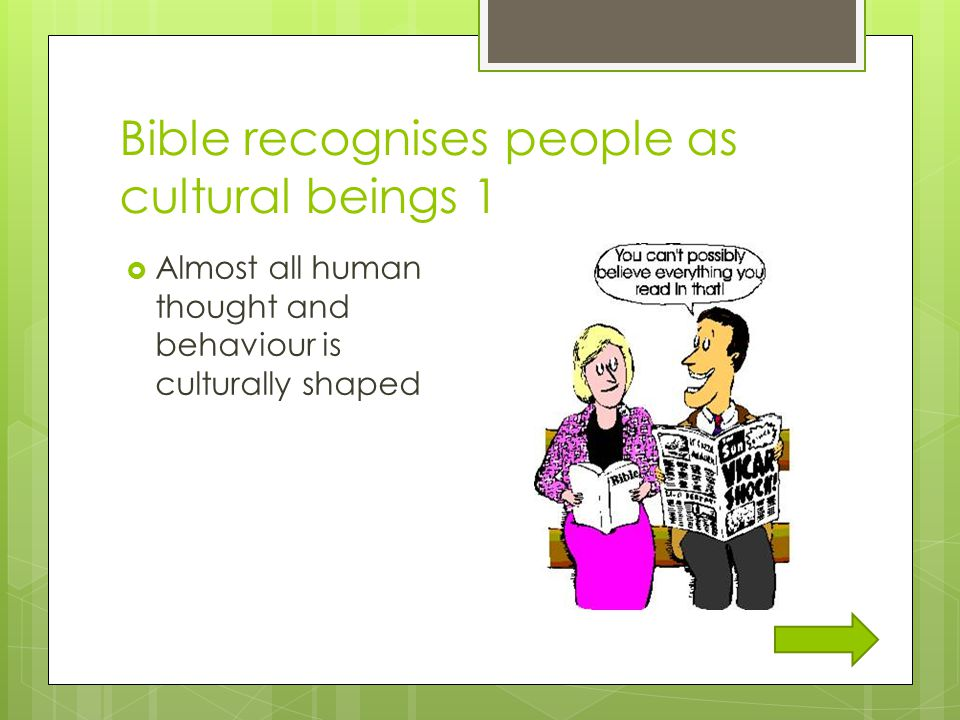 Bible recognises people as cultural beings 1  Almost all human thought and behaviour is culturally shaped