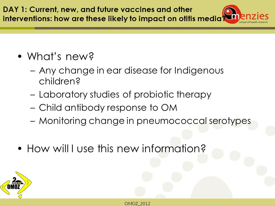 OMOZ_2012 DAY 1: Current, new, and future vaccines and other interventions: how are these likely to impact on otitis media.