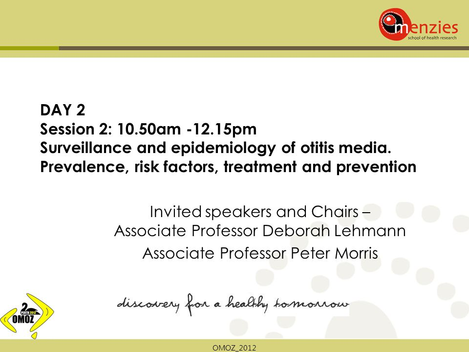 OMOZ_2012 DAY 2 Session 2: 10.50am -12.15pm Surveillance and epidemiology of otitis media.
