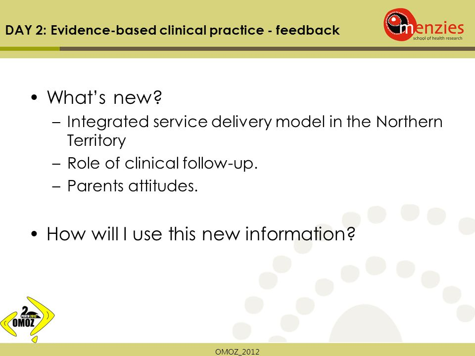 OMOZ_2012 DAY 2: Evidence-based clinical practice - feedback What's new.