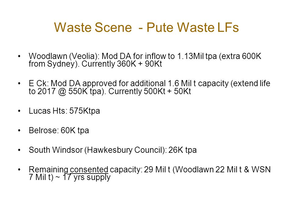 Waste Scene - Pute Waste LFs Woodlawn (Veolia): Mod DA for inflow to 1.13Mil tpa (extra 600K from Sydney). Currently 360K + 90Kt E Ck: Mod DA approved