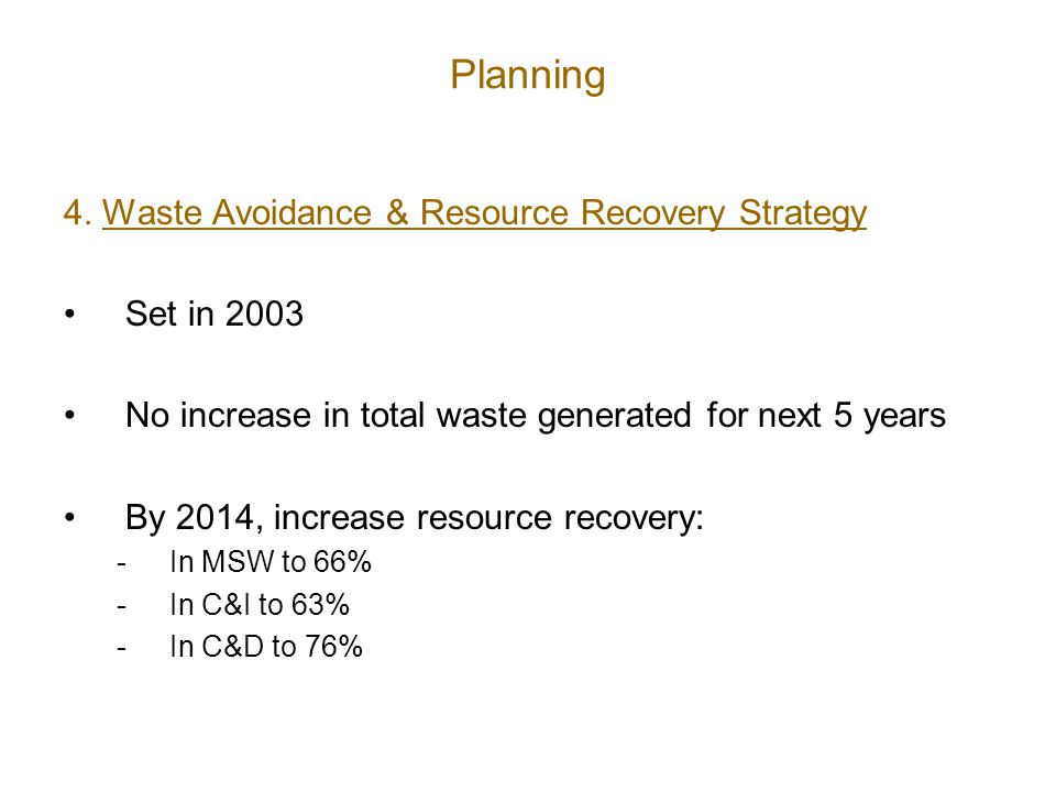 Planning 4. Waste Avoidance & Resource Recovery Strategy Set in 2003 No increase in total waste generated for next 5 years By 2014, increase resource