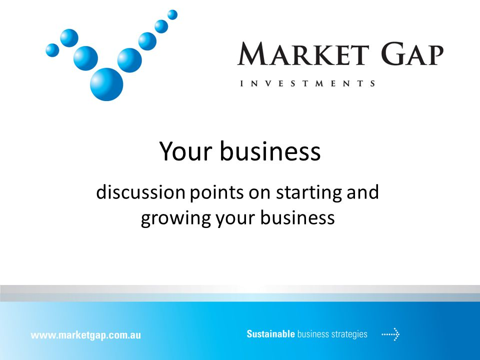 Your business discussion points on starting and growing your business