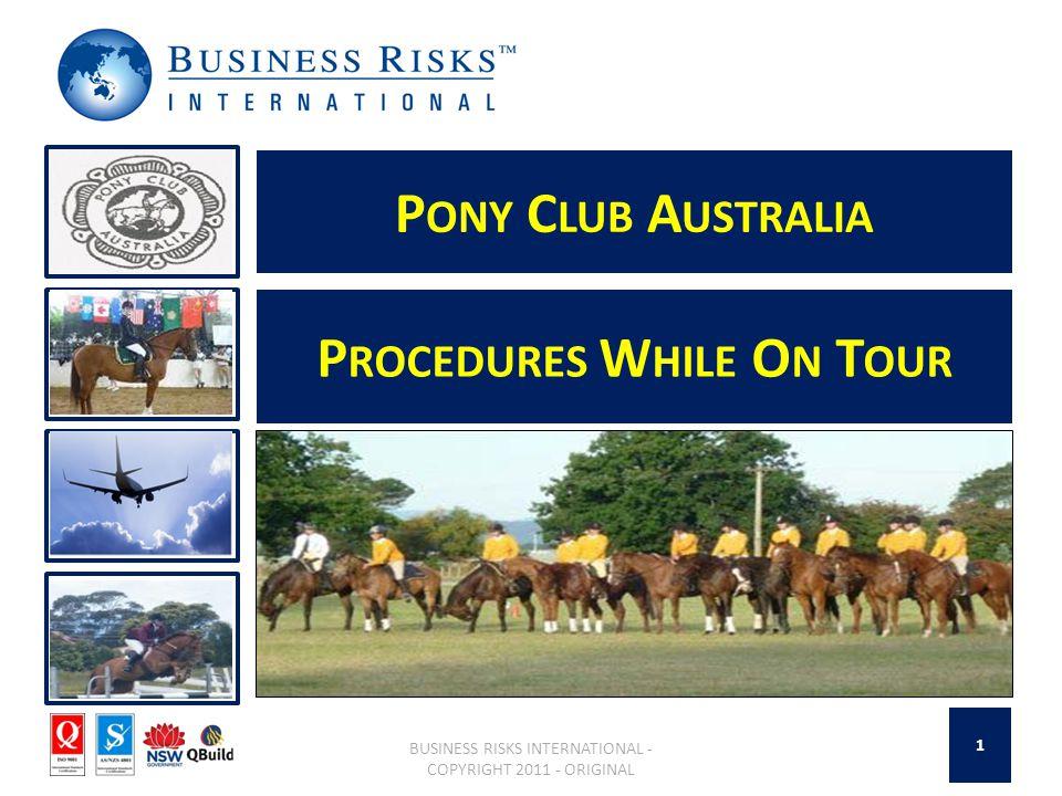 P ONY C LUB A USTRALIA BUSINESS RISKS INTERNATIONAL - COPYRIGHT 2011 - ORIGINAL P ROCEDURES W HILE O N T OUR 1