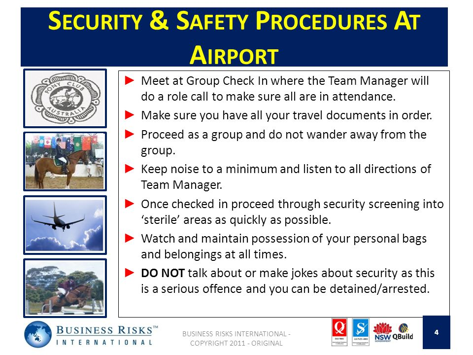 S ECURITY & S AFETY P ROCEDURES A T A IRPORT ► Meet at Group Check In where the Team Manager will do a role call to make sure all are in attendance. ►