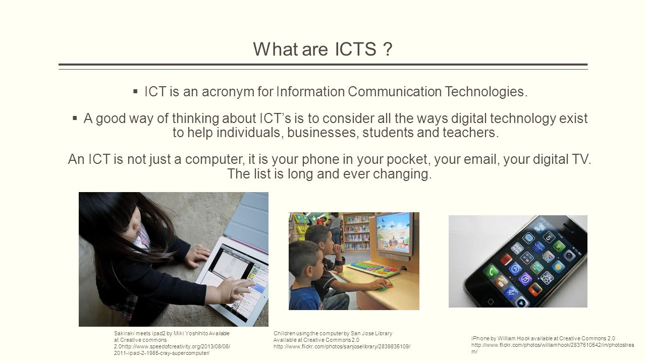 What are ICTS .  ICT is an acronym for Information Communication Technologies.