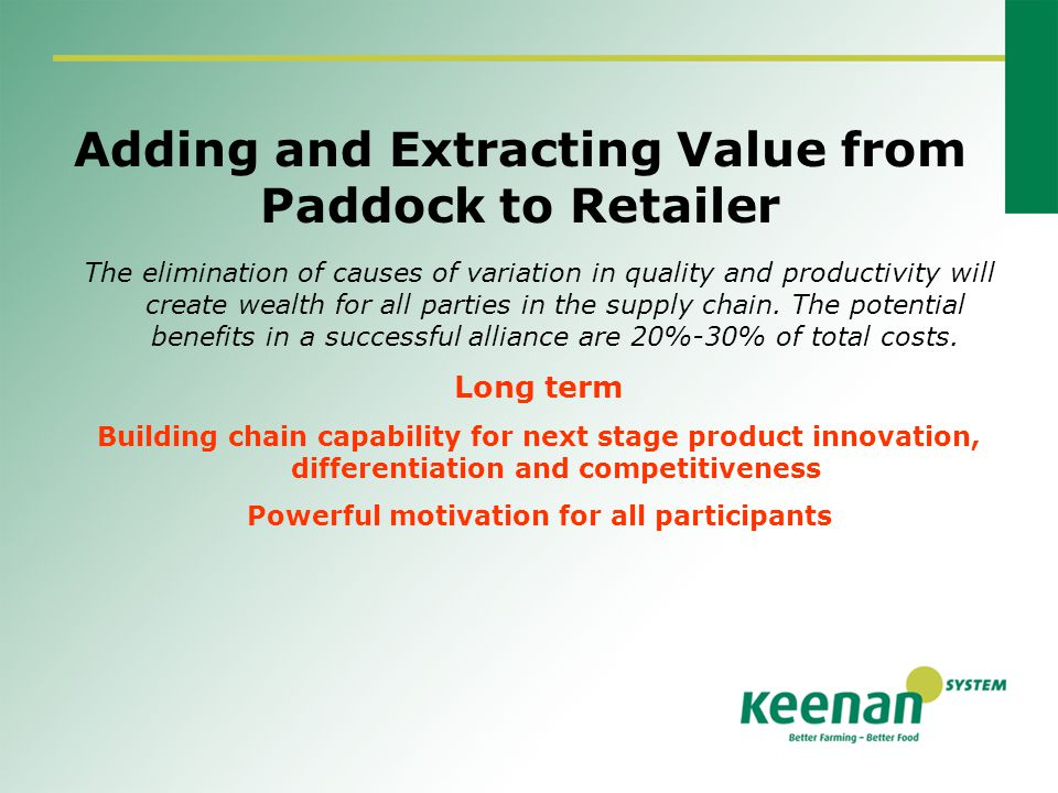Adding and Extracting Value from Paddock to Retailer The elimination of causes of variation in quality and productivity will create wealth for all parties in the supply chain.