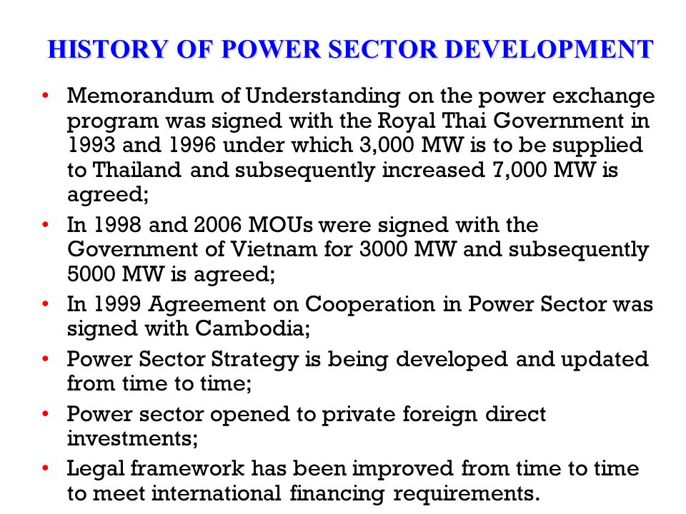HISTORY OF POWER SECTOR DEVELOPMENT Memorandum of Understanding on the power exchange program was signed with the Royal Thai Government in 1993 and 19