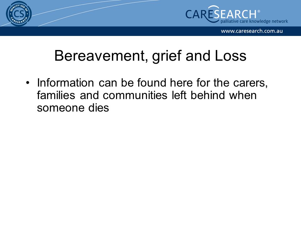 Bereavement, grief and Loss Information can be found here for the carers, families and communities left behind when someone dies