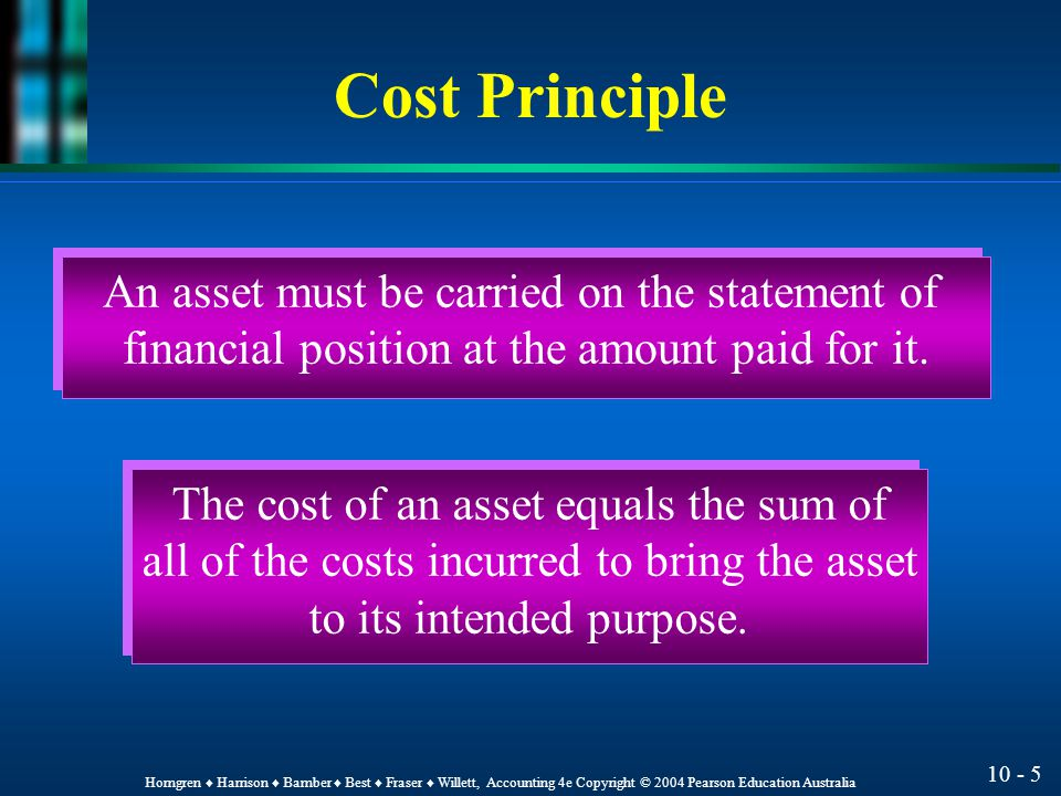 10 - 4 Horngren ♦ Harrison ♦ Bamber ♦ Best ♦ Fraser ♦ Willett, Accounting 4e Copyright © 2004 Pearson Education Australia Measure the cost of a non-current asset.