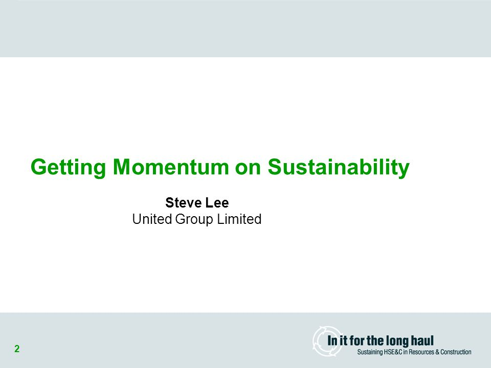 2 Getting Momentum on Sustainability Steve Lee United Group Limited