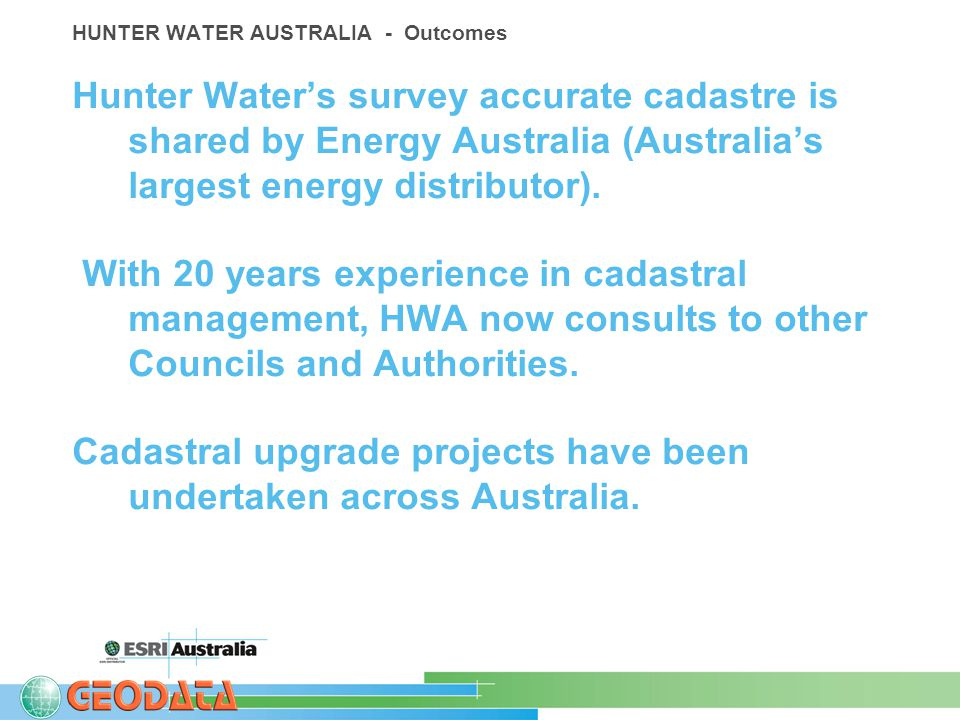 HUNTER WATER AUSTRALIA - Outcomes Hunter Water's survey accurate cadastre is shared by Energy Australia (Australia's largest energy distributor).