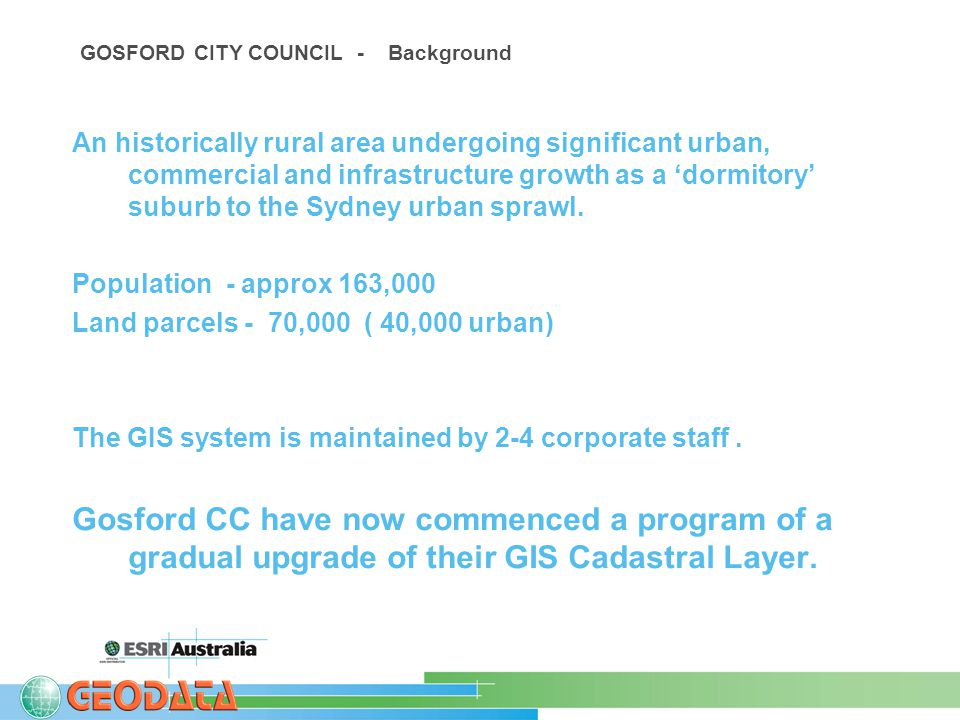 GOSFORD CITY COUNCIL - Background An historically rural area undergoing significant urban, commercial and infrastructure growth as a 'dormitory' suburb to the Sydney urban sprawl.