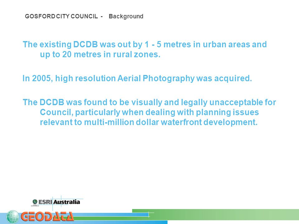 GOSFORD CITY COUNCIL - Background The existing DCDB was out by 1 - 5 metres in urban areas and up to 20 metres in rural zones.