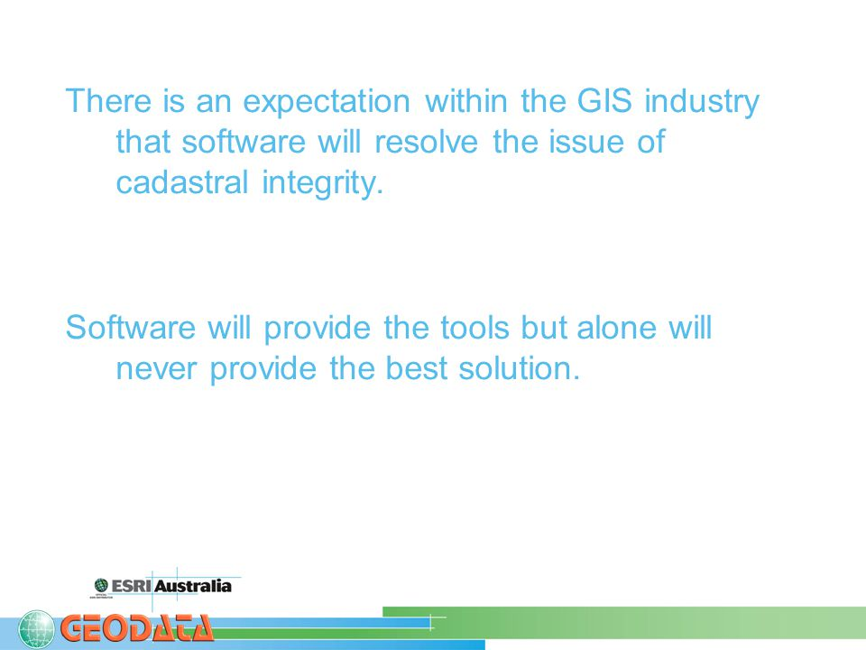 There is an expectation within the GIS industry that software will resolve the issue of cadastral integrity.