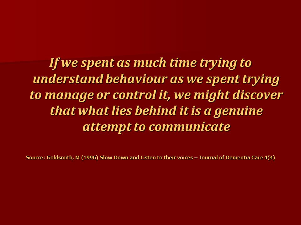 If we spent as much time trying to understand behaviour as we spent trying to manage or control it, we might discover that what lies behind it is a ge
