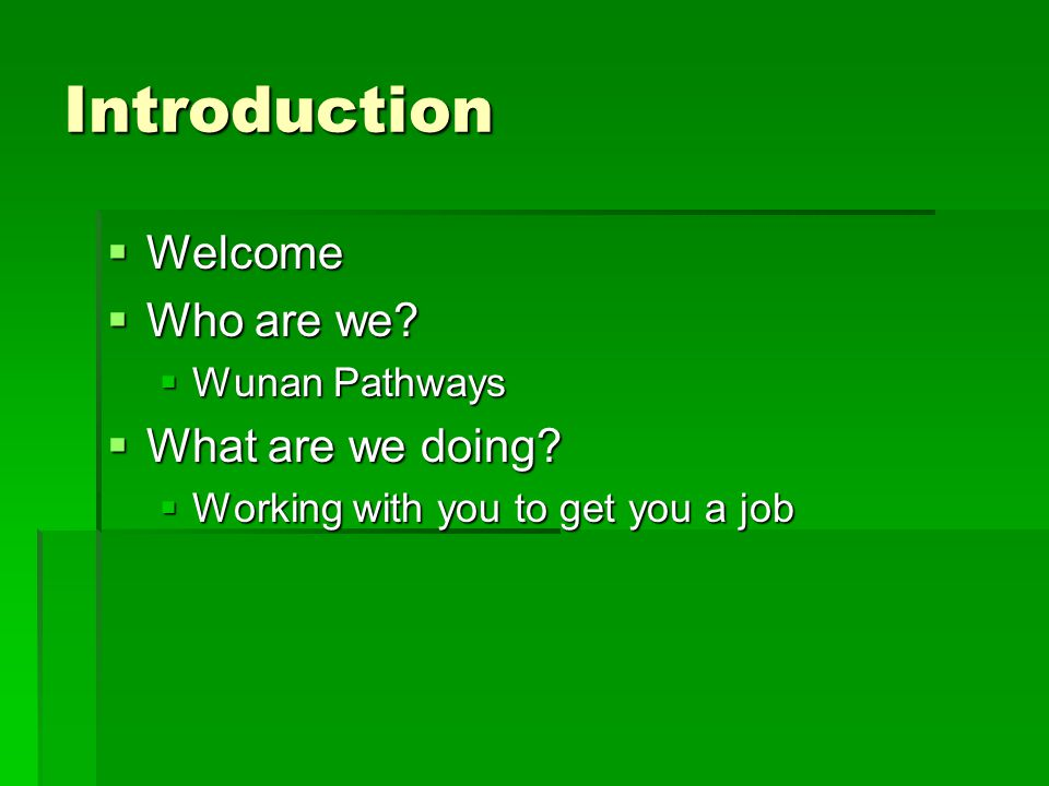 Introduction  Welcome  Who are we.  Wunan Pathways  What are we doing.