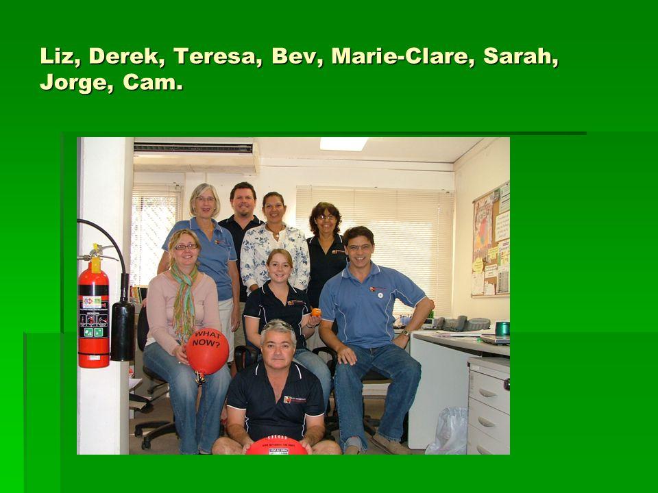 Liz, Derek, Teresa, Bev, Marie-Clare, Sarah, Jorge, Cam.