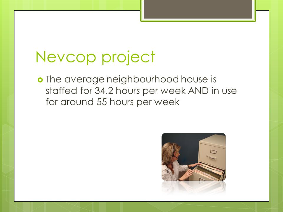 Nevcop project  Just over 1500 people are employed in Neighbourhood Houses in our region with over 93% part time.
