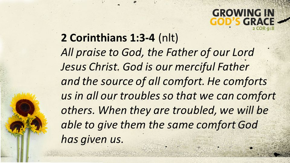 2 Corinthians 1:3-4 (nlt) All praise to God, the Father of our Lord Jesus Christ.