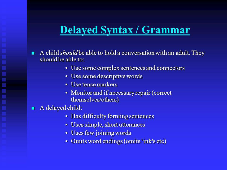 Delayed Syntax / Grammar A child should be able to hold a conversation with an adult.