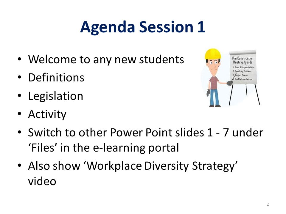 Agenda Session 1 Welcome to any new students Definitions Legislation Activity Switch to other Power Point slides 1 - 7 under 'Files' in the e-learning portal Also show 'Workplace Diversity Strategy' video 2