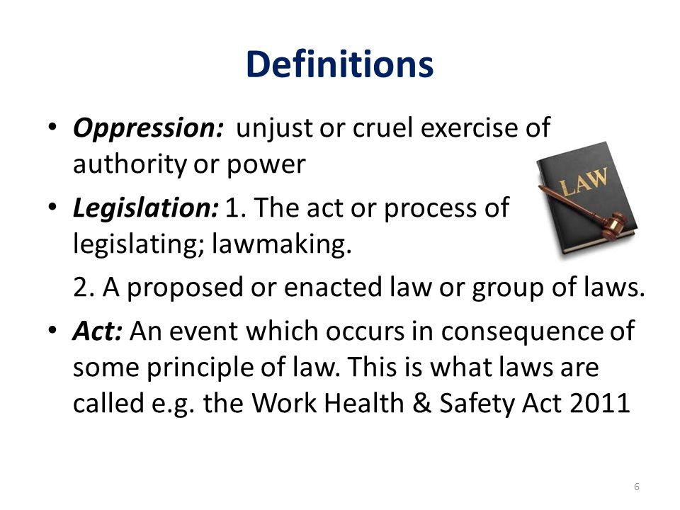 Definitions Oppression: unjust or cruel exercise of authority or power Legislation: 1.