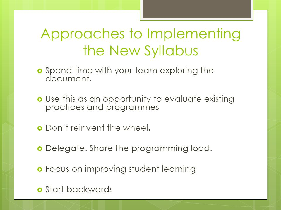 Approaches to Implementing the New Syllabus  Spend time with your team exploring the document.