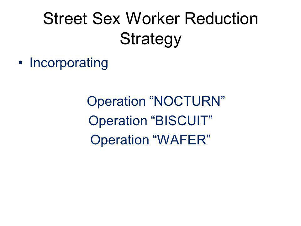 Street Sex Worker Reduction Strategy Incorporating Operation NOCTURN Operation BISCUIT Operation WAFER