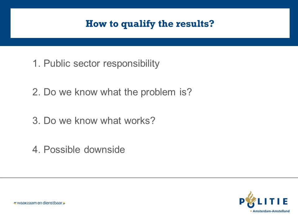 How to qualify the results. 1.Public sector responsibility 2.Do we know what the problem is.