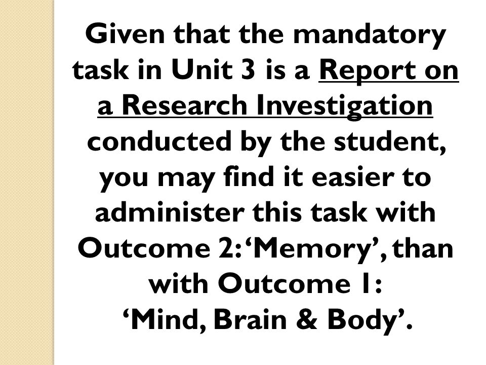 Given that the mandatory task in Unit 3 is a Report on a Research Investigation conducted by the student, you may find it easier to administer this ta