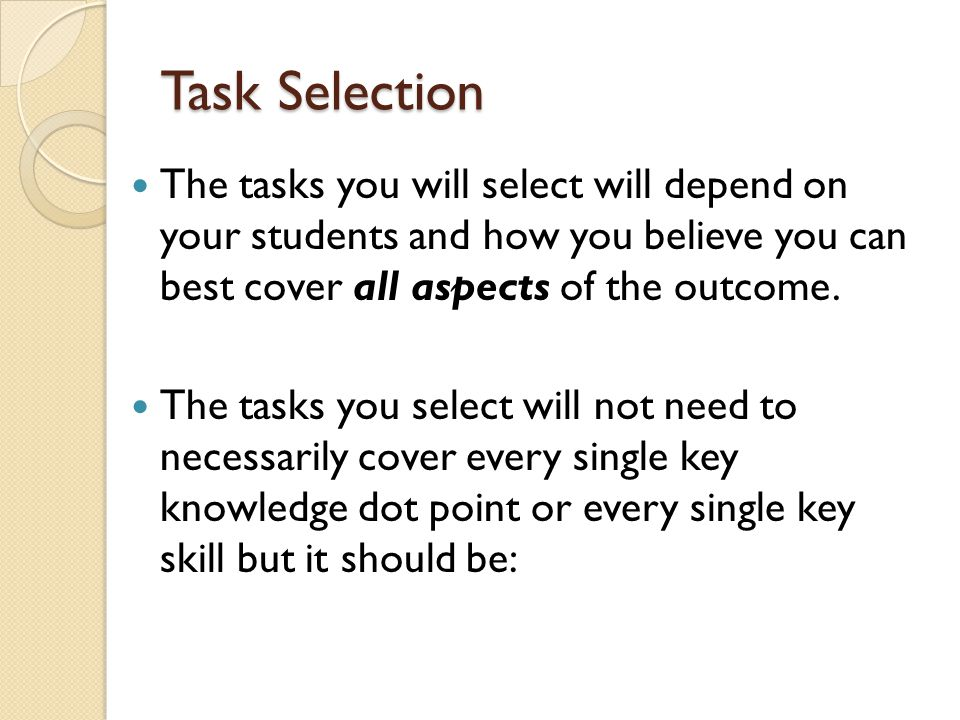 Task Selection The tasks you will select will depend on your students and how you believe you can best cover all aspects of the outcome. The tasks you