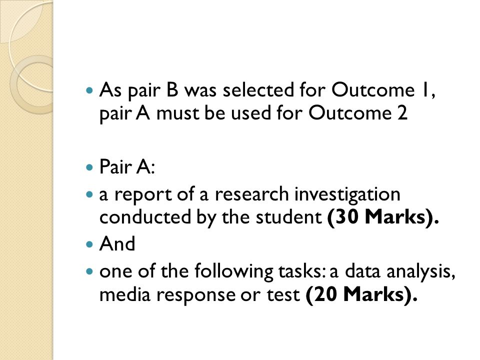 As pair B was selected for Outcome 1, pair A must be used for Outcome 2 Pair A: a report of a research investigation conducted by the student (30 Mark