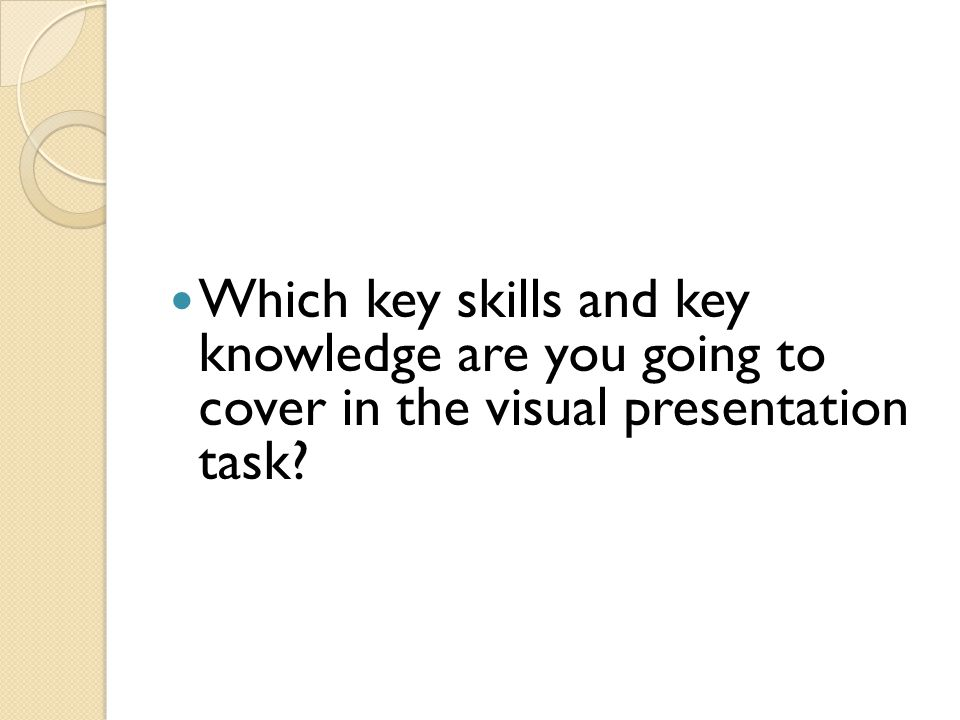 Which key skills and key knowledge are you going to cover in the visual presentation task?