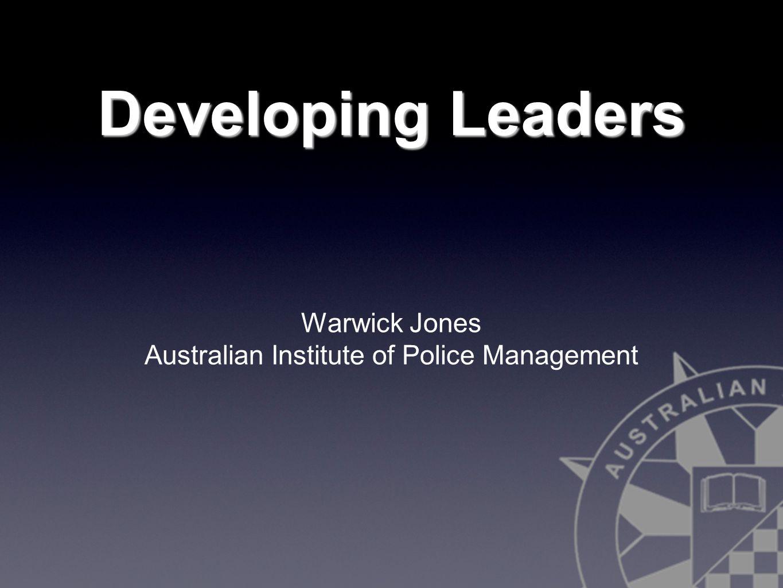 Developing Leaders Warwick Jones Australian Institute of Police Management