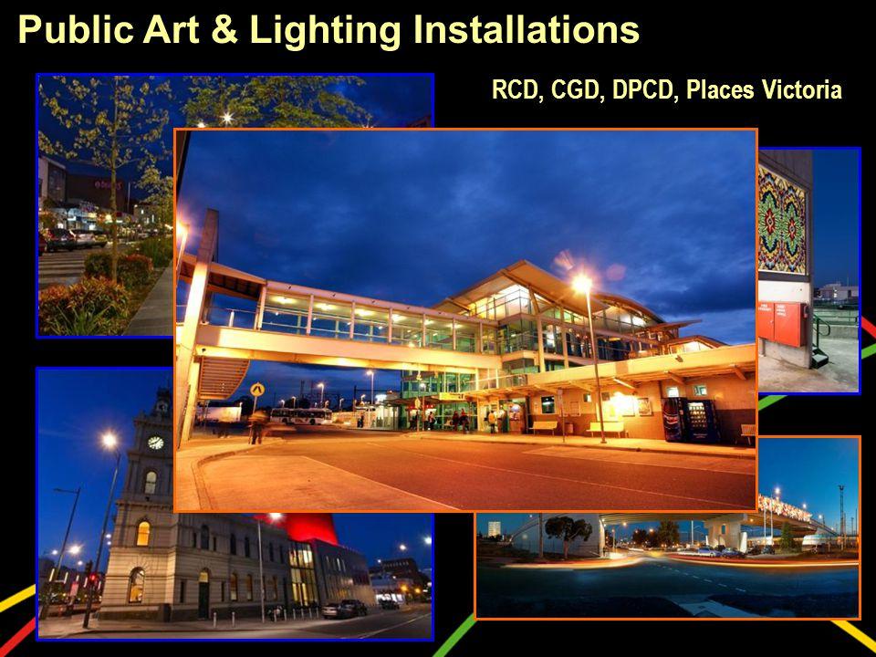 Public Art & Lighting Installations RCD, CGD, DPCD, Places Victoria