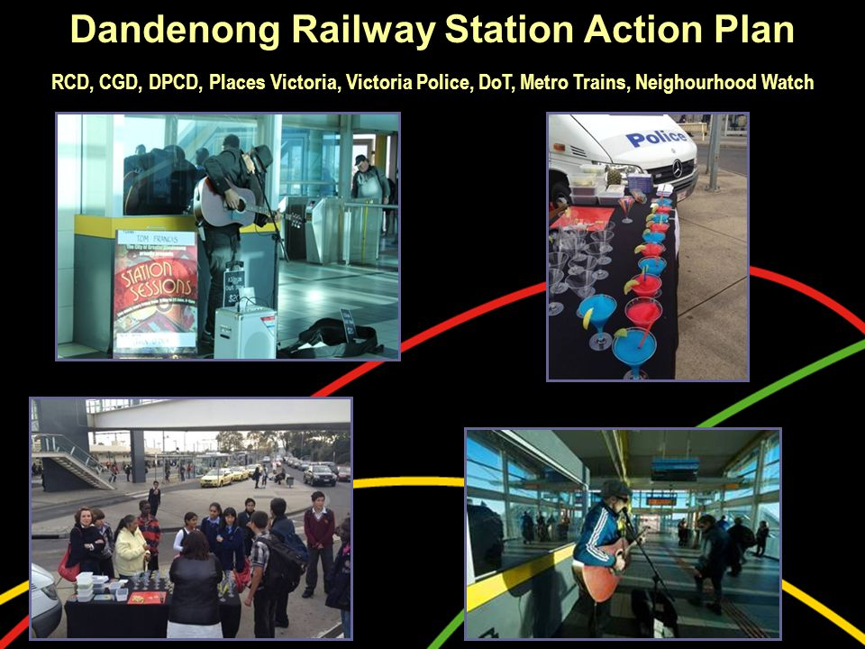 Dandenong Railway Station Action Plan RCD, CGD, DPCD, Places Victoria, Victoria Police, DoT, Metro Trains, Neighourhood Watch