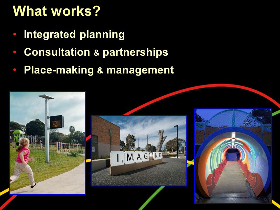 What works Integrated planning Consultation & partnerships Place-making & management