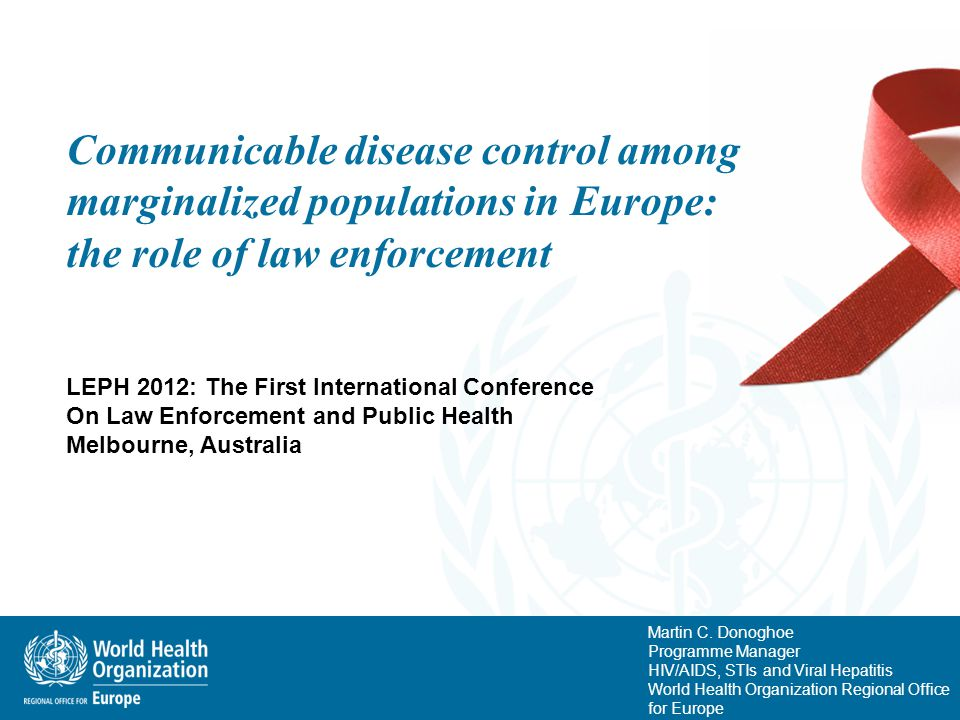 Martin C. Donoghoe Programme Manager HIV/AIDS, STIs and Viral Hepatitis World Health Organization Regional Office for Europe Communicable disease cont